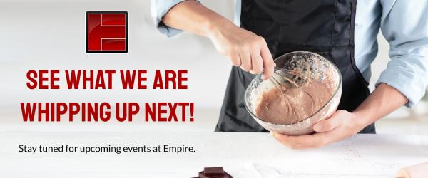 Stay tune for upcoming events at Empire!
